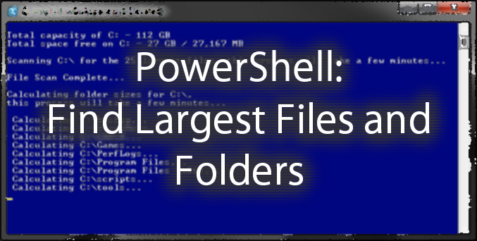 PowerShell Script: Find the 25 largest files and list folder